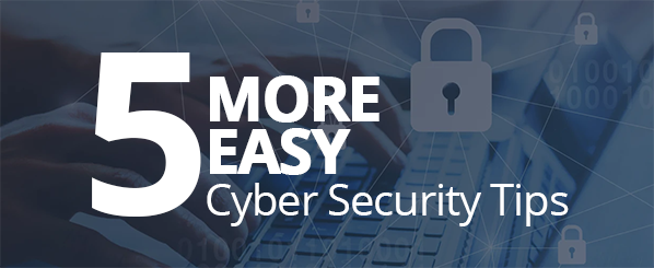 More cyber security tips for you, your colleagues, and your family