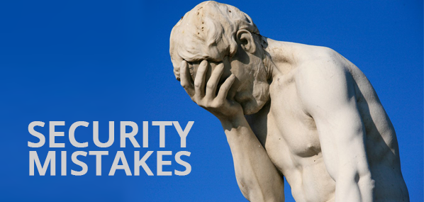 Security mistakes you should never be caught doing